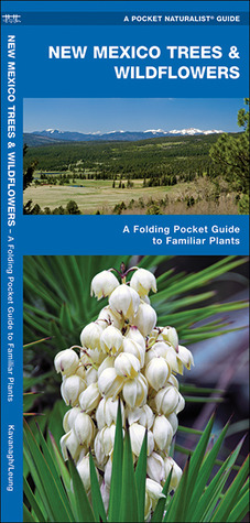 New Mexico Trees & Wildflowers: A Folding Pocket Guide to Familiar Species  by  James Kavanagh