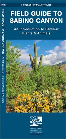 Sabino Canyon, Field Guide to: Pocket Naturalist Guide James Kavanagh