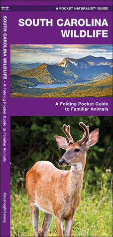 South Carolina Wildlife: A Folding Pocket Guide to Familiar Species  by  James Kavanagh