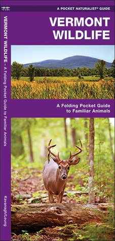 Vermont Wildlife: A Folding Pocket Guide to Familiar Species  by  James Kavanagh