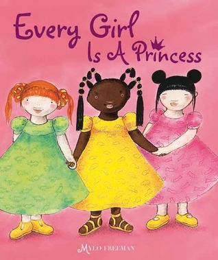 Every Girl Is a Princess  by  Mylo Freeman
