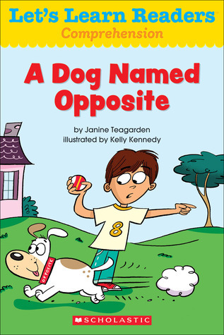 Lets Learn Readers: A Dog Named Opposite  by  Scholastic Teaching Resources