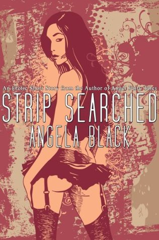 Strip Searched (An Erotic Short Story)  by  Angela Black