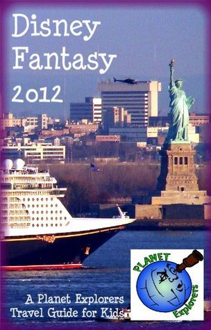Disney Fantasy 2012: A Planet Explorers Travel Guide for Kids  by  Laura Schaefer