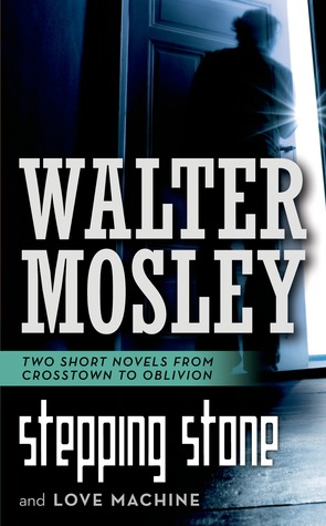 Stepping Stone / Love Machine: Crosstown to Oblivion  by  Walter Mosley