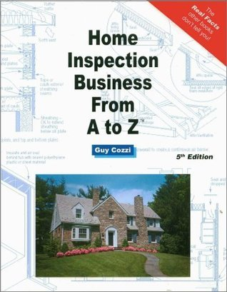 Home Inspection Business From A to Z - Expert Real Estate Advice  by  Guy Cozzi