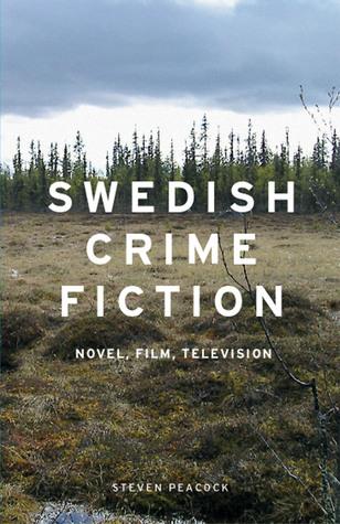 Swedish Crime Fiction: Novel, Film, Television Steven Peacock
