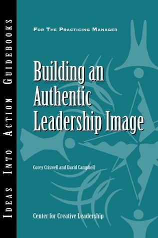 Building an Authentic Leadership Image (J-B CCL  by  Corey Criswell