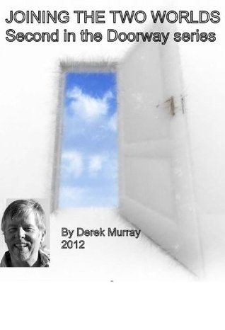 Joining the Two Worlds (The Doorway Series) Derek Murray