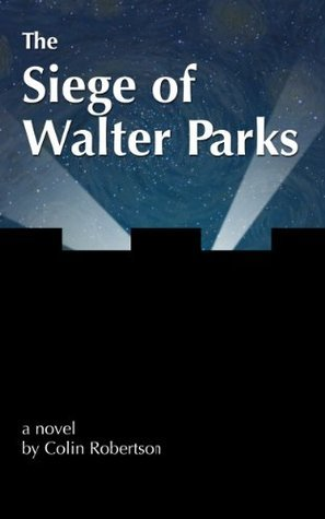 The Siege of Walter Parks Colin  Robertson