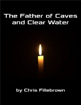 The Father of Caves and Clear Water  by  Chris Fillebrown