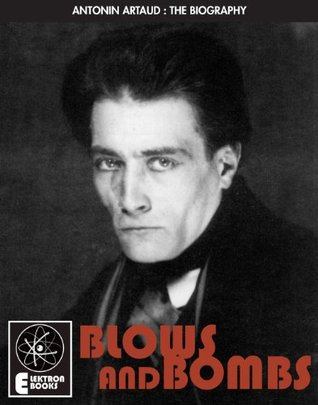 ARTAUD: BLOWS AND BOMBS: The Biography Of Antonin Artaud Stephen Barber