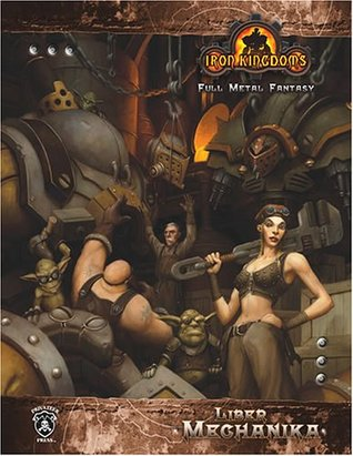 Liber Mechanika (Dungeons & Dragons d20 3.5 Fantasy Roleplaying, Iron Kingdoms Setting)  by  Privateer Press