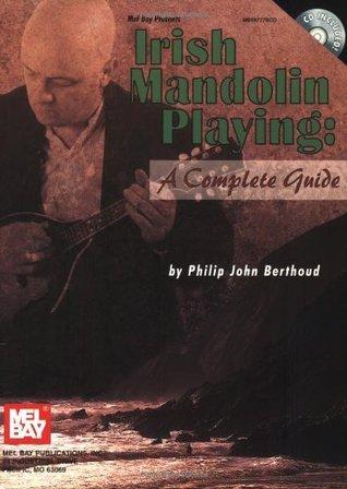 Mel Bay Presents Irish Mandolin Playing: A Complete Guide Philip John Berthoud