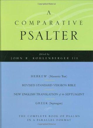 A Comparative Psalter: Hebrew (Masoretic Text) · Revised Standard Version Bible · The New English Translation of the Septuagint · Greek John R. Kohlenberger III