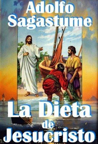 La Dieta de Jesucristo Adolfo Sagastume
