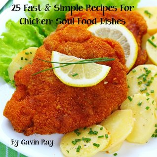 25 Fast & Simple Recipes For Chicken Soul Food Dishes (Fast & Simple Chicken Recipes Cookbook Collection) Gavin Ray
