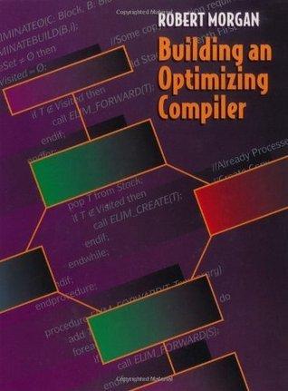 Building an Optimizing Compiler  by  Bob Morgan