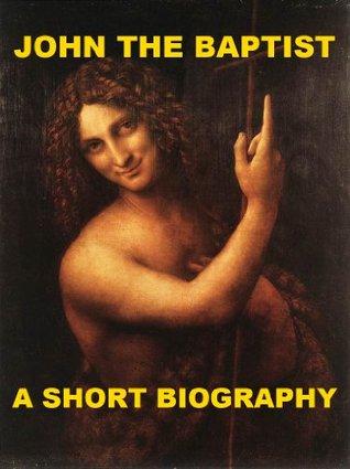 John the Baptist - A Short Biography Charles L. Souvay