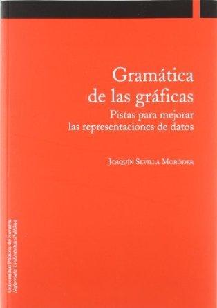 Gramática de las gráficas: Pistas para mejorar las representaciones de datos  by  Joaquín Sevilla Moróder