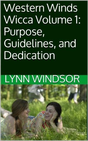 Western Winds Wicca Volume 1: Purpose, Guidelines, and Dedication Lynn Windsor