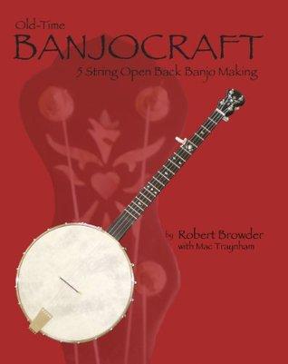 Old Time BanjoCraft: 5 String Open Back Banjo Making Robert Browder