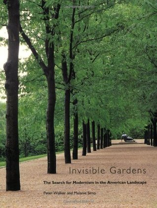 Invisible Gardens: The Search for Modernism in the American Landscape  by  Peter Walker