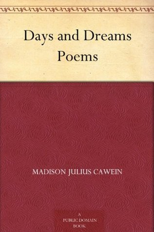 Days and Dreams Poems  by  Madison Julius Cawein