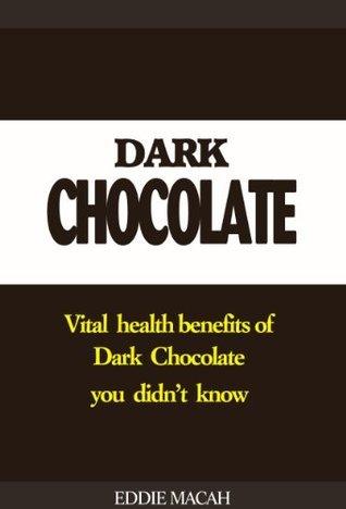 Health Benefits of Dark Chocolate - Vital Health Benefits of Dark Chocolate You Didnt Know Eddie Macah