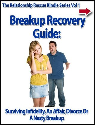 Breakup Recovery Guide: Surviving Infidelity, An Affair, Divorce Or A Nasty Breakup (The Relationship Rescue Kindle Series)  by  John Alanis