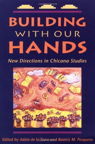 Building with Our Hands: New Directions in Chicana Studies  by  Adela De La Torre