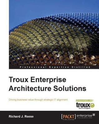 Troux Enterprise Architecture Solutions Richard J Reese