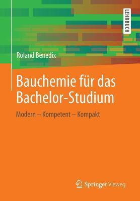 Bauchemie Fur Das Bachelor-Studium: Modern Kompetent Kompakt  by  Roland Benedix