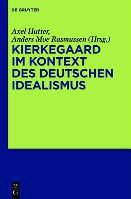 Kierkegaard Im Kontext Des Deutschen Idealismus Axel Hutter