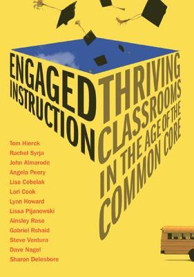 Engaged Instruction: Thriving Classrooms in the Age of the Common Core Tom Hierck