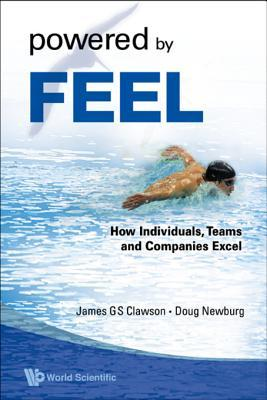 Powered  by  Feel: How Individuals, Teams, and Companies Excel by James G.S. Clawson