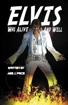 Elvis Was Alive And Well  by  Abe J Price