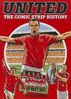 United: The Comic Strip History  by  Bob Bond
