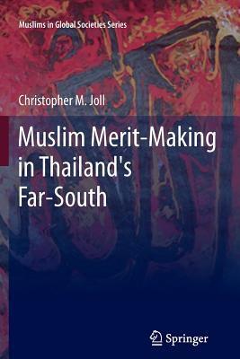 Muslim Merit-Making in Thailands Far-South Christopher M Joll