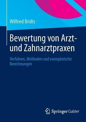 Bewertung Von Arzt- Und Zahnarztpraxen: Verfahren, Methoden Und Exemplarische Berechnungen  by  Wilfried Bridts