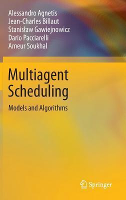 Multiagent Scheduling: Models and Algorithms Alessandro Agnetis