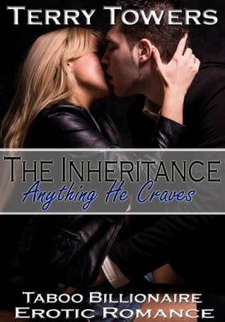 The inheritance: Anything he craves  by  Terry Towers