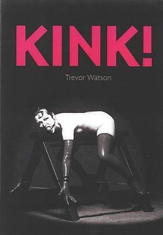 Kink  by  Trevor Watson