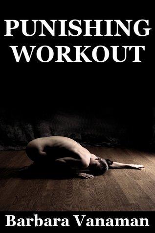 Punishing Workout: A Two Girl Gangbang Erotica Story  by  Barbara Vanaman
