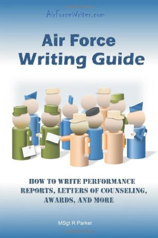 Air Force Writing Guide: How to Write Enlisted Performance Reports, Awards, LOCs, and more  by  R. Parker