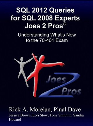 SQL 2012 Queries For SQL 2008 Experts Joes 2 Pros®: Understanding Whats New to the 70-461 Exam  by  Pinal Dave