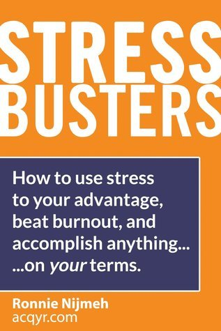 Stress Busters (Stress Management Techniques) How to use stress to your advantage, beat burnout, and accomplish anything - on your terms  by  Ronnie Nijmeh