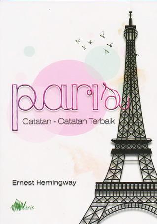 Paris: Catatan-Catatan Terbaik  by  Ernest Hemingway