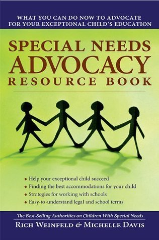Special Needs Advocacy Resource Book: What You Can Do Now to Advocate for Your Exceptional Childs Education Rich Weinfeld