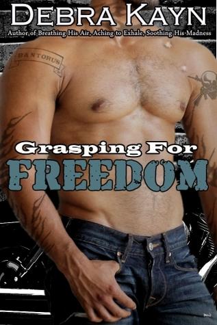 Grasping For Freedom (Bantorus MC, #4)  by  Debra Kayn